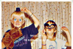Two Gallants – The Bloom And The Blight