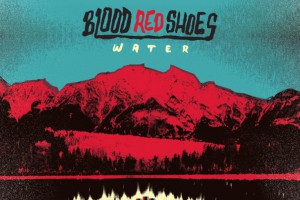 Blood Red Shoes – Water EP