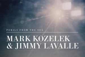 Mark Kozelek & Jimmy LaValle – Perils From The Sea