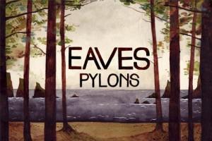 Eaves – Pylons