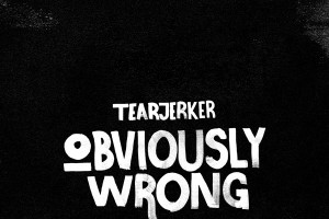 Tearjerker – Obviously wrong