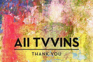 All Tvvins – Thank You