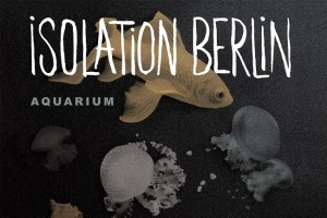 Isolation Berlin – Aquarium